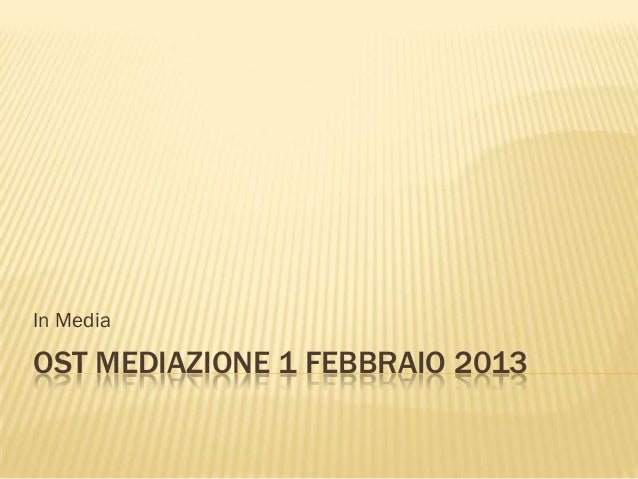 In MediaOST MEDIAZIONE 1 FEBBRAIO 2013