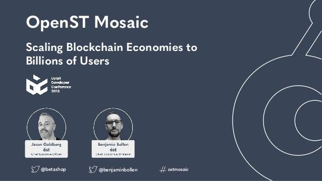OpenST Mosaic @benjaminbollen Scaling Blockchain Economies to Billions of Users @betashop ostmosaic