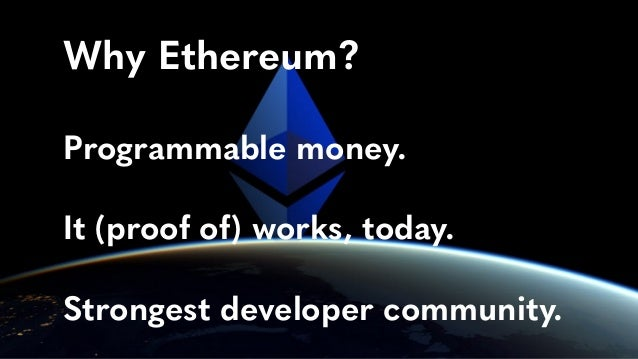 Why Ethereum?  Programmable money. It (proof of) works, today.  Strongest developer community.