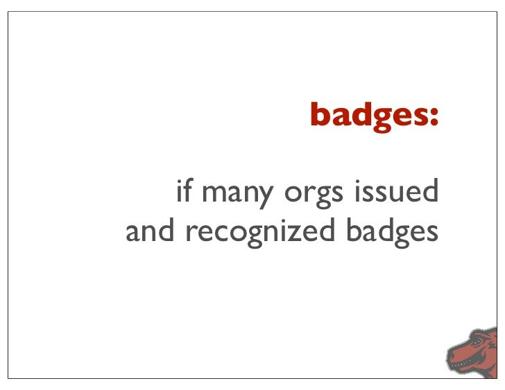 badges:   if many orgs issuedand recognized badges