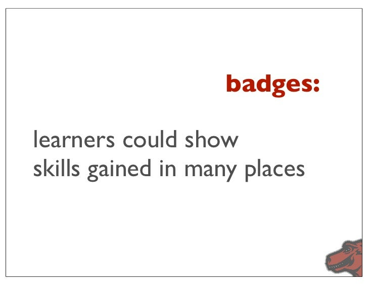 badges:learners could showskills gained in many places