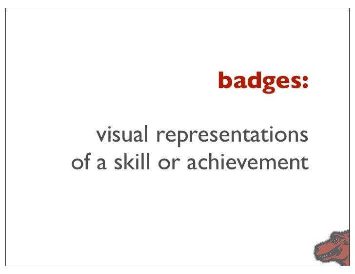 badges:   visual representationsof a skill or achievement