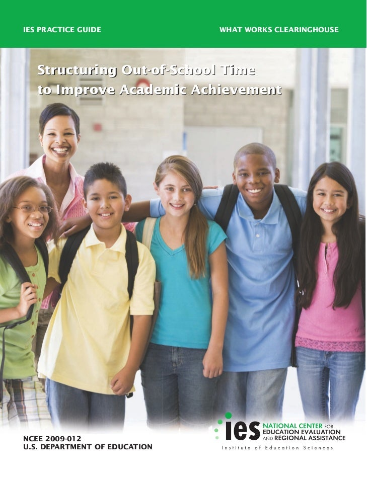 IES PRACTICE GUIDE             WHAT WORKS CLEARINGHOUSE   Structuring Out-of-School Time   to Improve Academic Achievement...