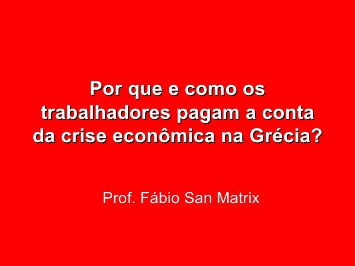 Por que e como os trabalhadores pagam a conta da crise econômica na Grécia? Prof. Fábio San Matrix