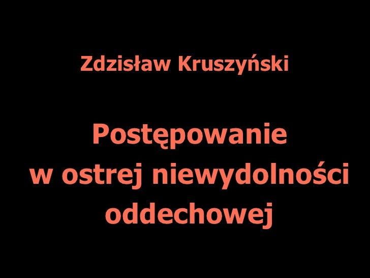 Zdzisław Kruszyński<br />Postępowanie<br />w ostrej niewydolności<br />oddechowej<br />