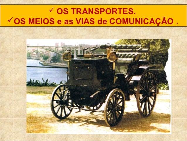  OS TRANSPORTES.OS MEIOS e as VIAS de COMUNICAÇÃO .