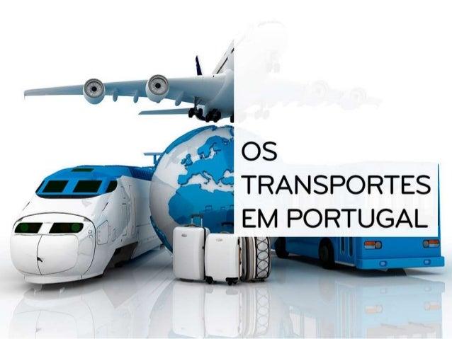 Os transportes na atualidade assumem uma grande importância porque: Diminuem os tempos de percurso e os custos das viagens...