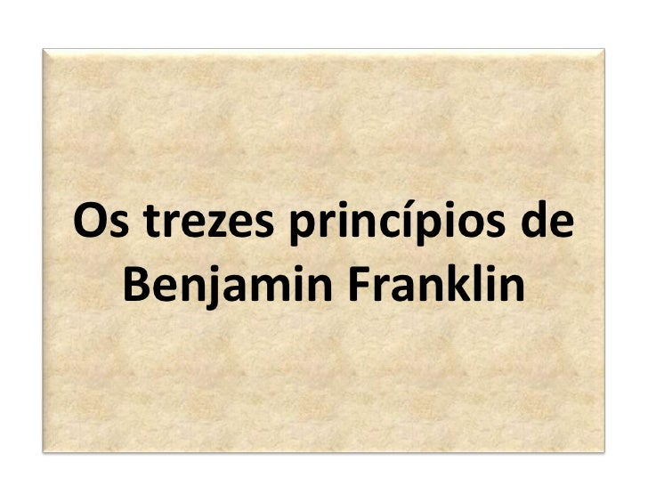 Os trezes princípios de  Benjamin Franklin