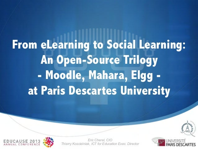 From eLearning to Social Learning: An Open-Source Trilogy - Moodle, Mahara, Elgg at Paris Descartes University  Eric Chere...
