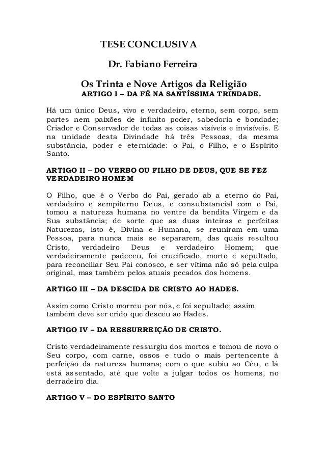 TESE CONCLUSIVA Dr. Fabiano Ferreira Os Trinta e Nove Artigos da Religião ARTIGO I – DA FÉ NA SANTÍSSIMA TRINDADE. Há um ú...