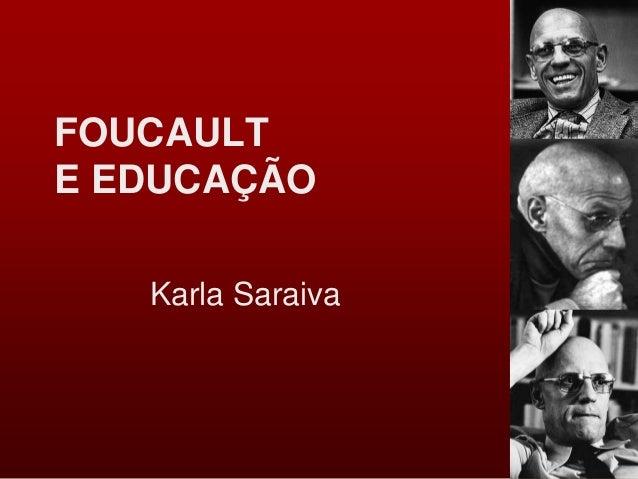 FOUCAULT E EDUCAÇÃO Karla Saraiva