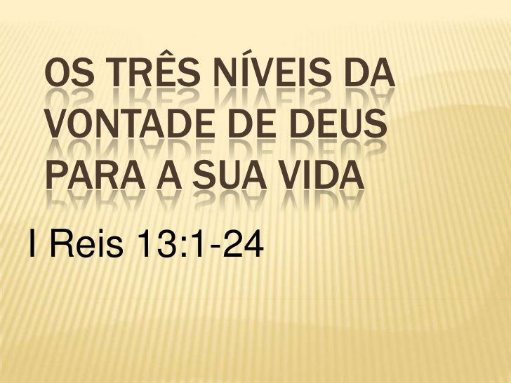 OS três níveis da vontade de Deus para a sua vida<br />I Reis 13:1-24<br />