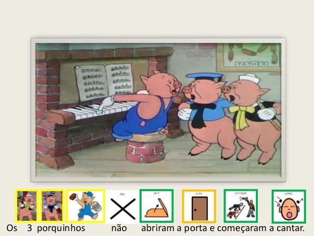 Os 3 porquinhos não abriram a porta e começaram a cantar.