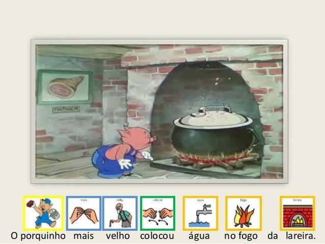 O porquinho mais velho colocou água no fogo da lareira.