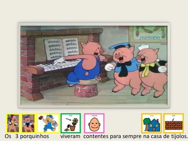 Os 3 porquinhos viveram contentes para sempre na casa de tijolos.