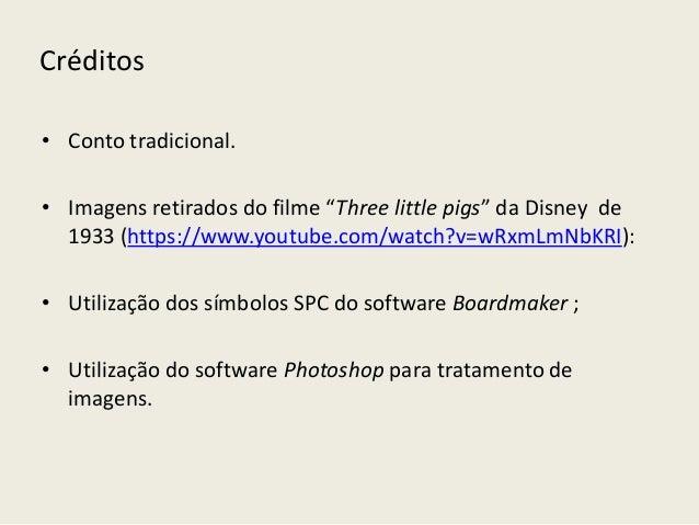 """Créditos  • Conto tradicional.  • Imagens retirados do filme """"Three little pigs"""" da Disney de  1933 (https://www.youtube.c..."""