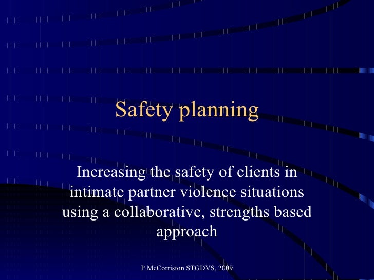 Safety planning Increasing the safety of clients in intimate partner violence situations using a collaborative, strengths ...