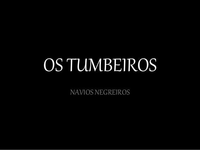 OS TUMBEIROS  NAVIOS NEGREIROS