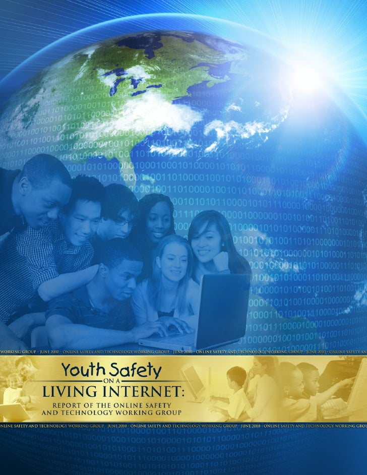 YOUTH SAFETY ON A LIVING INTERNET: REPORT OF THE ONLINE SAFETY AND TECHNOLOGY WORKING GROUP   JUNE 4, 2010