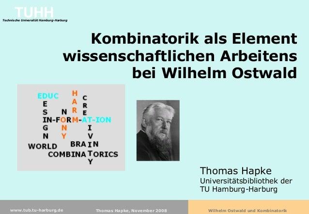 Wilhelm Ostwald und KombinatorikThomas Hapke, November 2008www.tub.tu-harburg.de TUHHTechnische Universität Hamburg-Harbur...