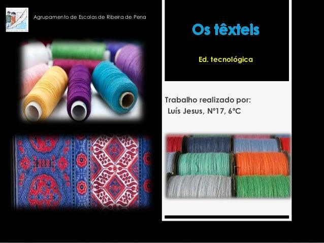 Ed. tecnológica Trabalho realizado por: Luís Jesus, Nº17, 6ºC Agrupamento de Escolas de Ribeira de Pena
