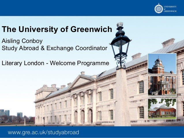 The University of Greenwich Aisling Conboy Study Abroad & Exchange Coordinator Literary London - Welcome Programme