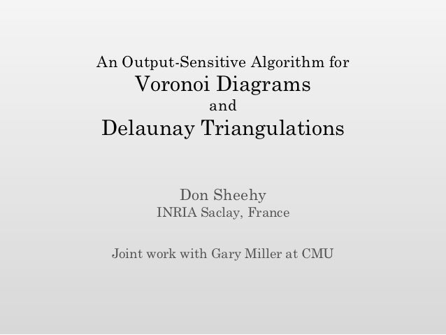 An Output-Sensitive Algorithm for     Voronoi Diagrams               andDelaunay Triangulations           Don Sheehy      ...
