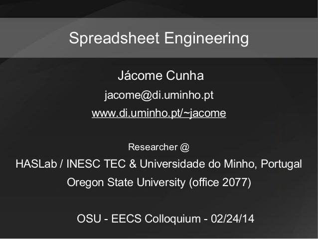 Spreadsheet Engineering Jácome Cunha jacome@di.uminho.pt www.di.uminho.pt/~jacome Researcher @  HASLab / INESC TEC & Unive...