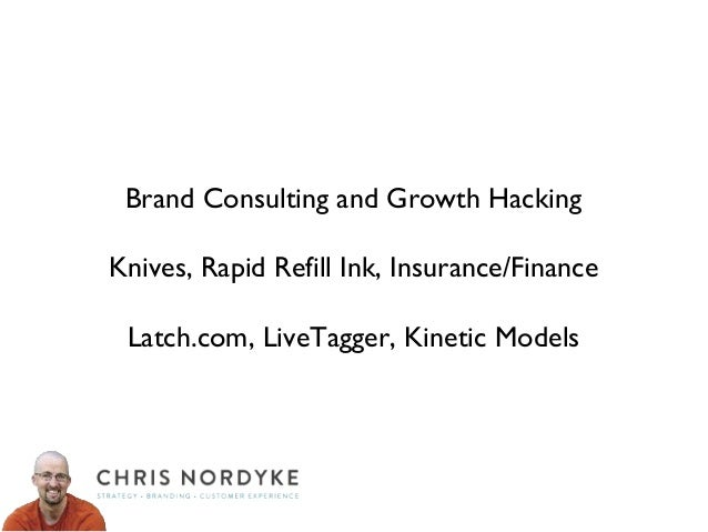 Brand Consulting and Growth Hacking Knives, Rapid Refill Ink, Insurance/Finance Latch.com, LiveTagger, Kinetic Models