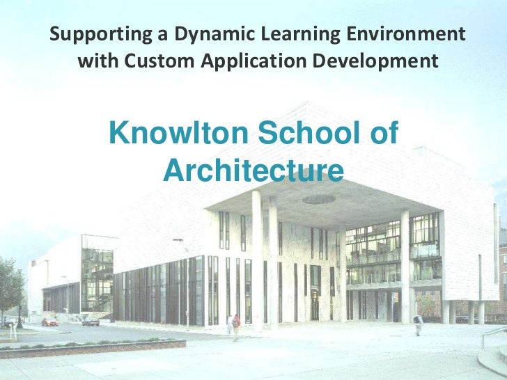 Supporting a Dynamic Learning Environment with Custom Application Development<br />Knowlton School of Architecture<br />