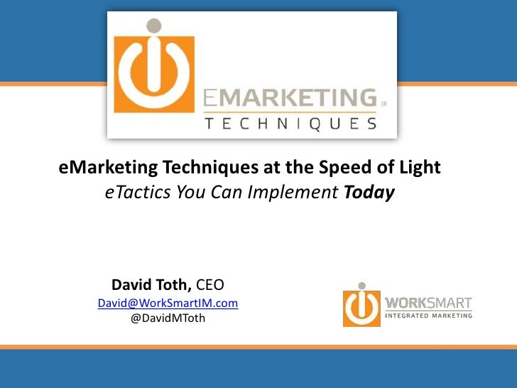 eMarketing Techniques at the Speed of LighteTactics You Can Implement Today<br />David Toth, CEO<br />David@WorkSmartIM.co...