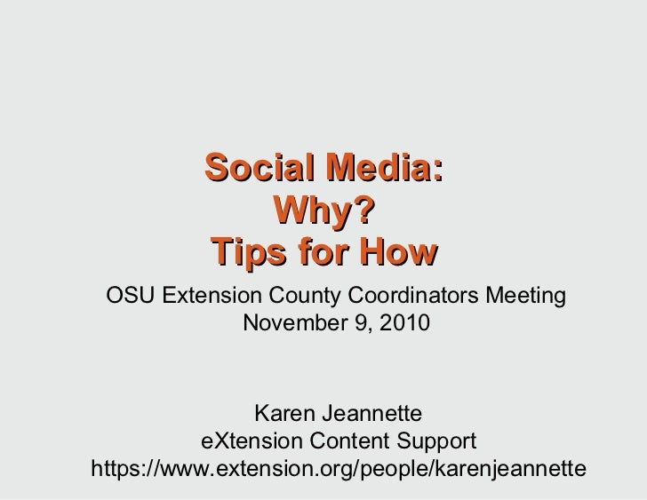 Social Media: Why? Tips for How Karen Jeannette eXtension Content Support https://www.extension.org/people/karenjeannette ...