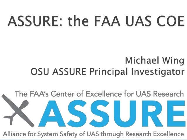  UAS COE origins  ASSURE team members  Economic significance  Recent initial ASSURE research FAA meeting ◦ FAA request...