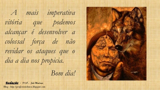 Redação – Prof. João Mendonça Blog - http://profjcmendonca.blogspot.com A mais imperativa vitória que podemos alcançar é d...