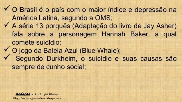 Redação – Prof. João Mendonça Blog - http://profjcmendonca.blogspot.com  O Brasil é o país com o maior índice e depressão...