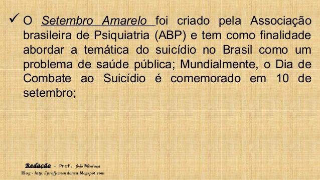Redação – Prof. João Mendonça Blog - http://profjcmendonca.blogspot.com  O Setembro Amarelo foi criado pela Associação br...