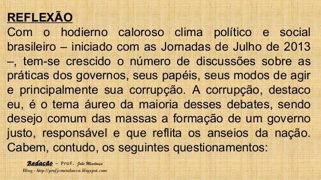 Redação – Prof. João Mendonça Blog - http://profjcmendonca.blogspot.com REFLEXÃO Com o hodierno caloroso clima político e ...