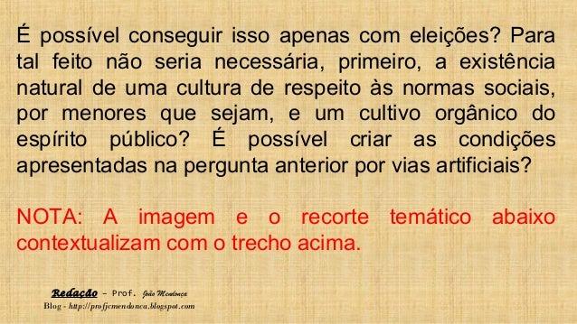 Redação – Prof. João Mendonça Blog - http://profjcmendonca.blogspot.com É possível conseguir isso apenas com eleições? Par...
