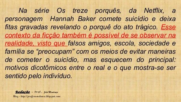 Redação – Prof. João Mendonça Blog - http://profjcmendonca.blogspot.com Na série Os treze porquês, da Netflix, a personage...