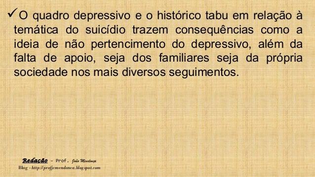 Redação – Prof. João Mendonça Blog - http://profjcmendonca.blogspot.com O quadro depressivo e o histórico tabu em relação...