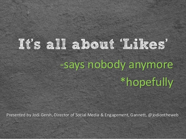 It's all about 'Likes'                          -says nobody anymore                                     *hopefullyPresent...