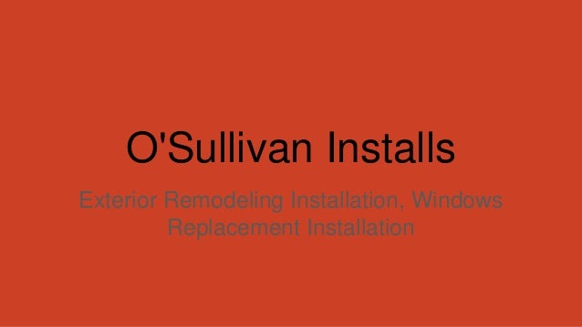 O'Sullivan Installs Exterior Remodeling Installation, Windows Replacement Installation