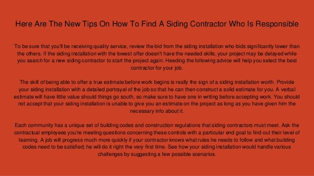 Here Are The New Tips On How To Find A Siding Contractor Who Is Responsible To be sure that you'll be receiving quality se...