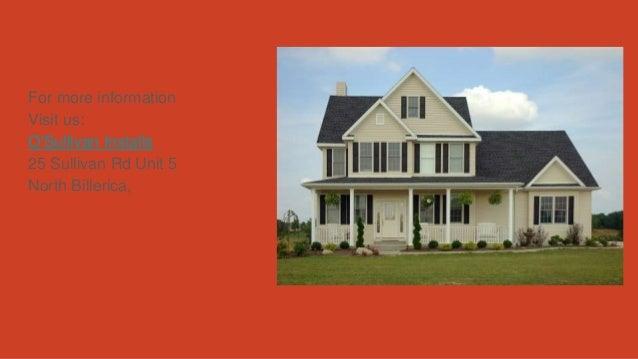 For more information Visit us: O'Sullivan Installs 25 Sullivan Rd Unit 5 North Billerica,