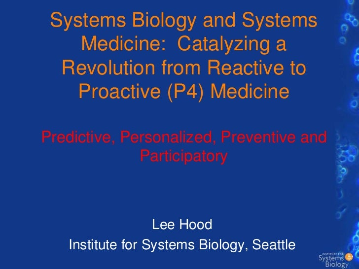 Systems Biology and Systems Medicine:  Catalyzing a Revolution from Reactive to Proactive (P4) MedicinePredictive, Persona...