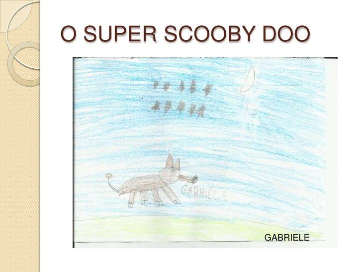 O SUPER SCOOBY DOO              GABRIELE