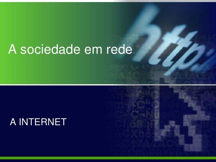 A sociedade em rede     A INTERNET