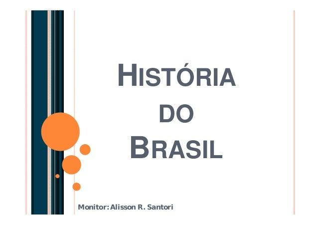 HISTÓRIA DO BRASIL Monitor: Alisson R. Santori