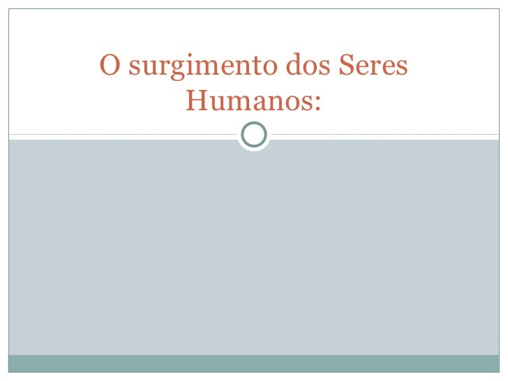 O surgimento dos Seres Humanos: