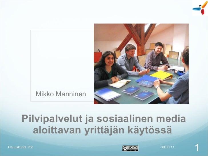 Pilvipalvelut ja sosiaalinen media aloittavan yrittäjän käytössä  30.03.11 Osuuskunta Info Mikko Manninen